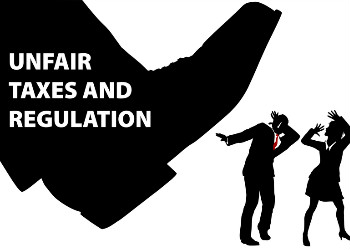 unfair taxes and regulations